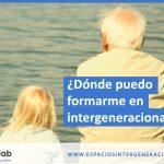 ¿Dónde puedo formarme en intergeneracionalidad? Nuevas oportunidades a la vista