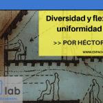 Diversidad y flexibilidad vs. uniformidad y rigidez